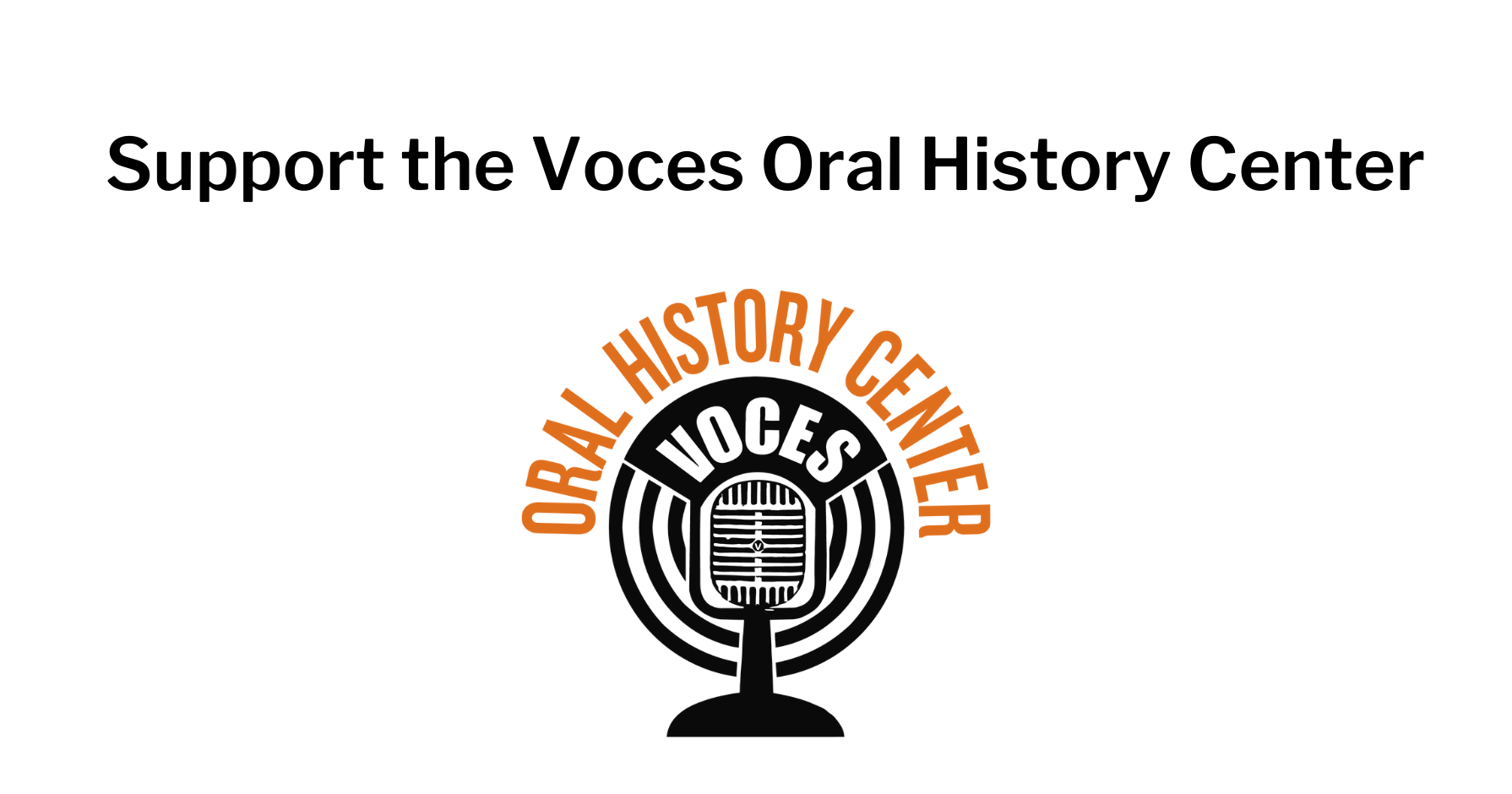 Support The Voces Oral History Center. Microphone logo below.