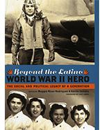 Beyond The Latino WWII Hero