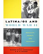 Latina/os and World War II: Mobility Agency, and Ideology